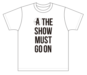 THAE SHOW MUST GO ON Tシャツ